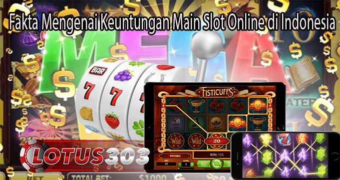 Fakta Mengenai Keuntungan Main Slot Online di Indonesia