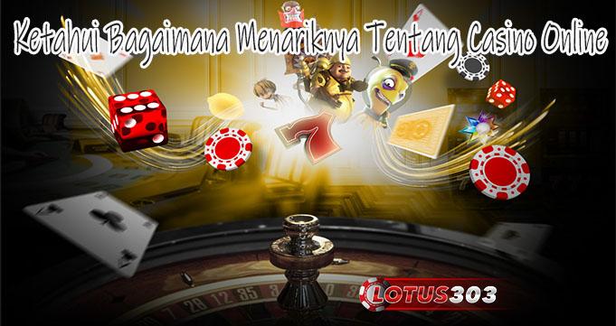 Ketahui Bagaimana Menariknya Tentang Casino Online